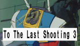 To The Last Shooting 3